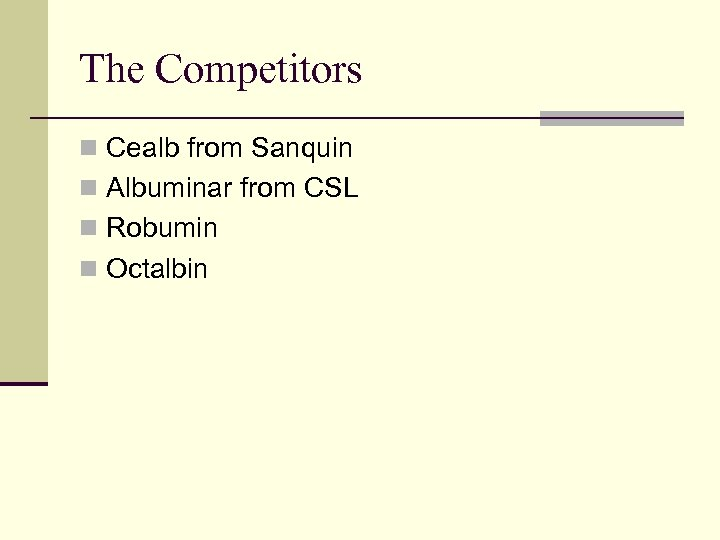 The Competitors n Cealb from Sanquin n Albuminar from CSL n Robumin n Octalbin