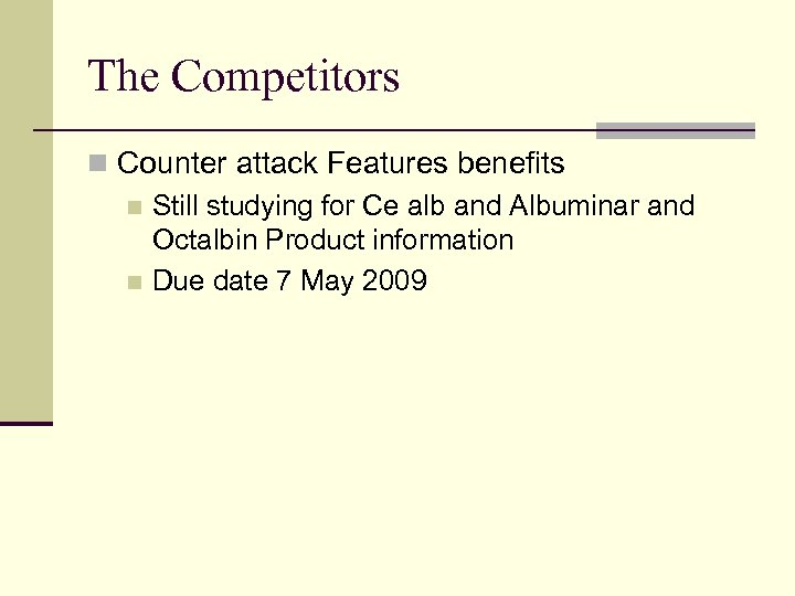 The Competitors n Counter attack Features benefits n Still studying for Ce alb and