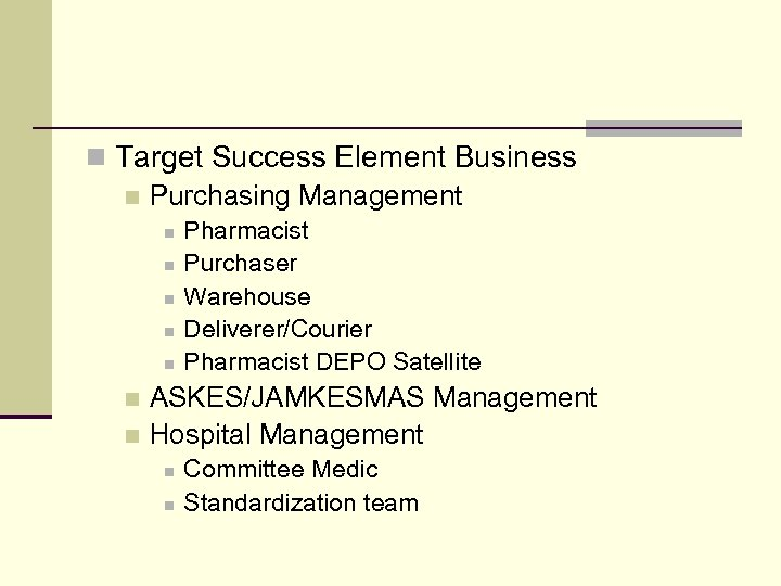 n Target Success Element Business n Purchasing Management n n n Pharmacist Purchaser Warehouse