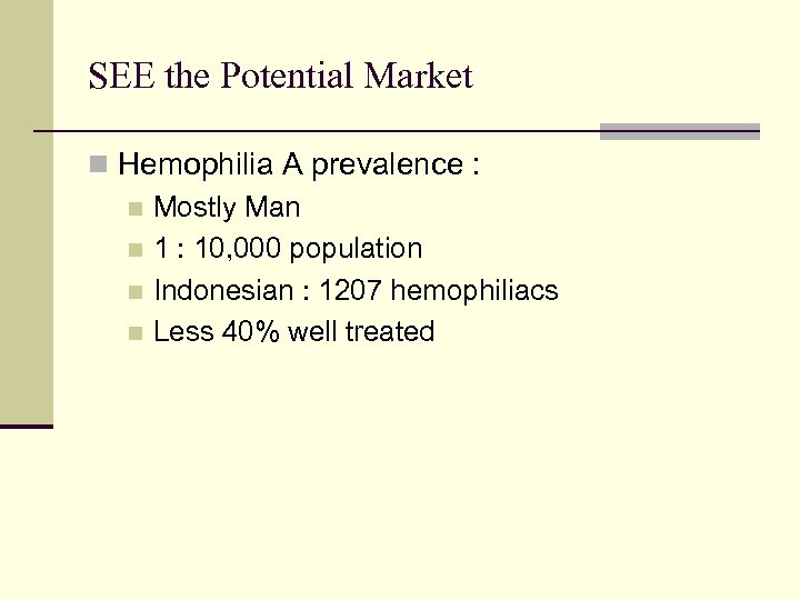 SEE the Potential Market n Hemophilia A prevalence : n Mostly Man n 1