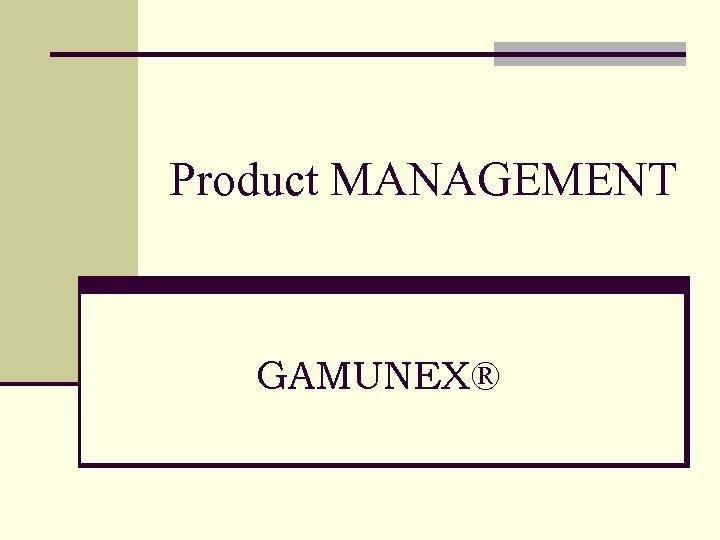 Product MANAGEMENT GAMUNEX®