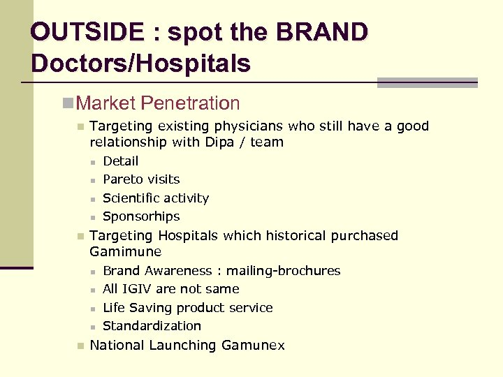 OUTSIDE : spot the BRAND Doctors/Hospitals n Market Penetration n Targeting existing physicians who