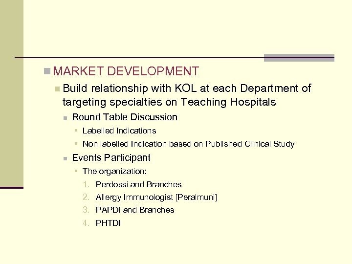 n MARKET DEVELOPMENT n Build relationship with KOL at each Department of targeting specialties