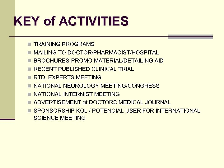 KEY of ACTIVITIES n TRAINING PROGRAMS n MAILING TO DOCTOR/PHARMACIST/HOSPITAL n BROCHURES-PROMO MATERIAL/DETAILING AID