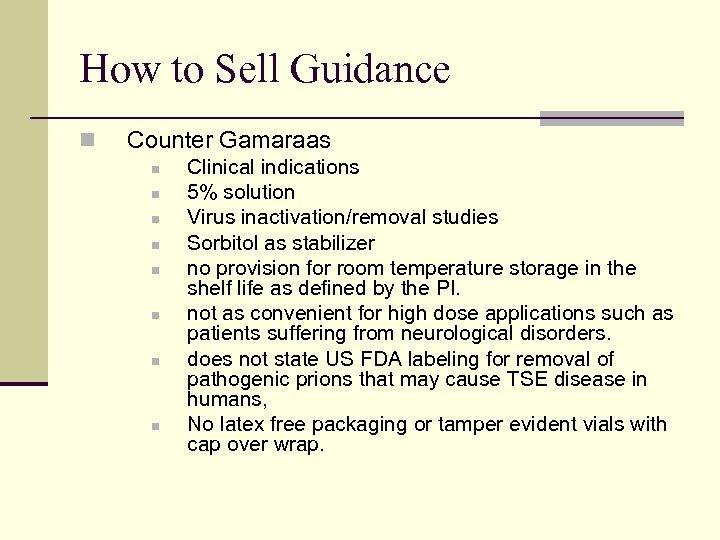 How to Sell Guidance n Counter Gamaraas n n n n Clinical indications 5%