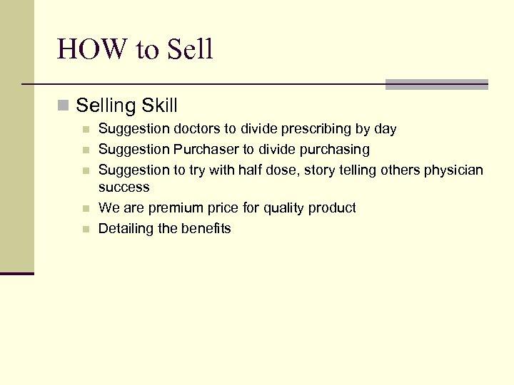 HOW to Sell n Selling Skill n n n Suggestion doctors to divide prescribing
