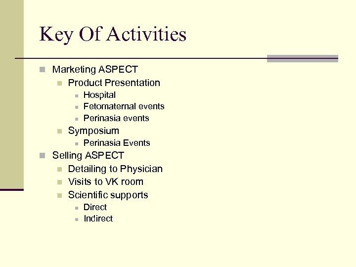 Key Of Activities n Marketing ASPECT n Product Presentation n n Hospital Fetomaternal events