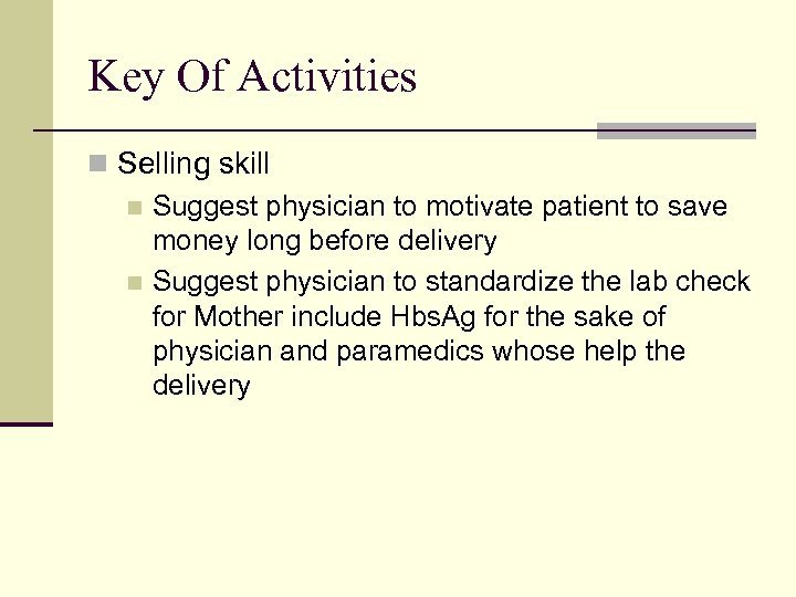 Key Of Activities n Selling skill n Suggest physician to motivate patient to save