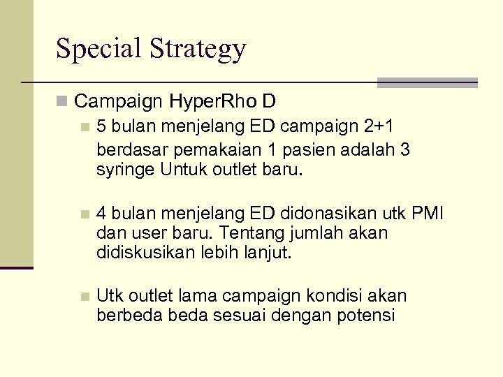 Special Strategy n Campaign Hyper. Rho D n 5 bulan menjelang ED campaign 2+1