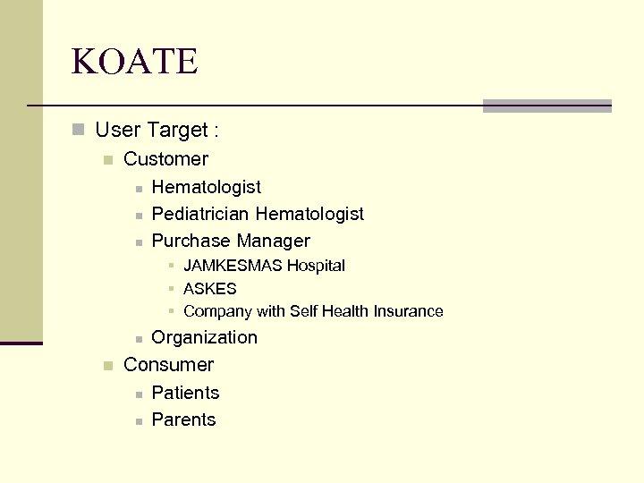 KOATE n User Target : n Customer n Hematologist n Pediatrician Hematologist n Purchase