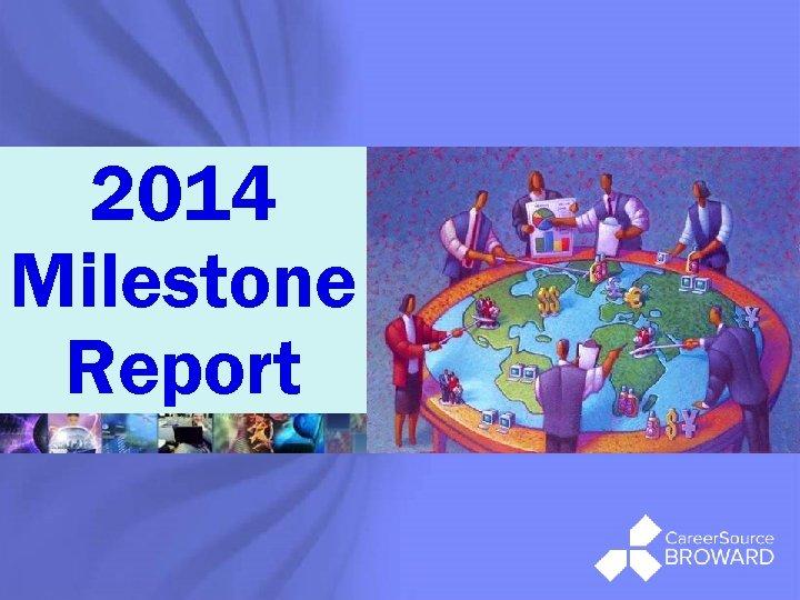 ® 2014 Milestone Report