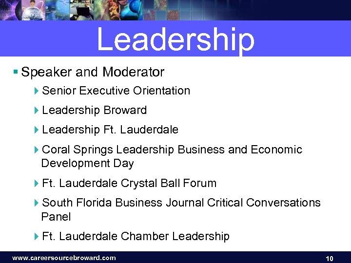 Leadership § Speaker and Moderator 4 Senior Executive Orientation 4 Leadership Broward 4 Leadership
