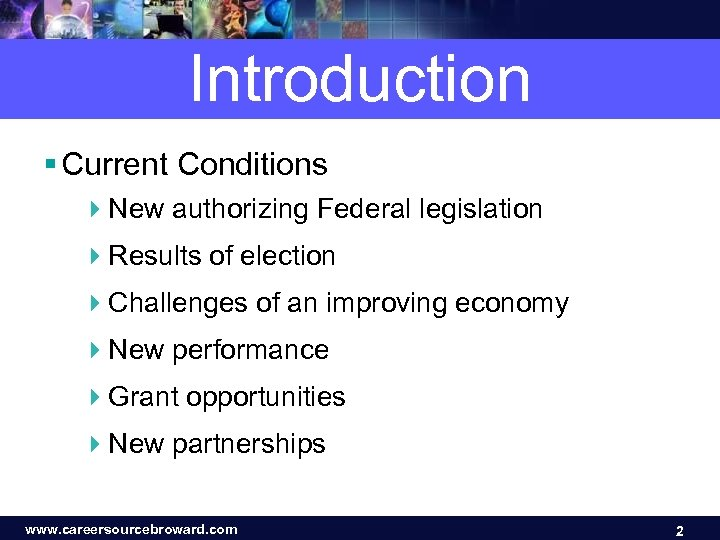 Introduction § Current Conditions 4 New authorizing Federal legislation 4 Results of election 4