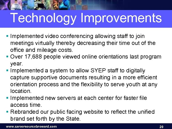 Technology Improvements § Implemented video conferencing allowing staff to join meetings virtually thereby decreasing