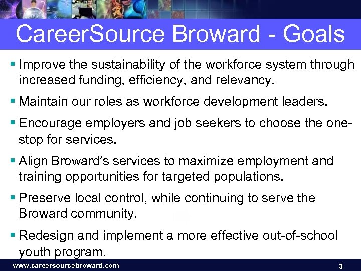 Career. Source Broward - Goals § Improve the sustainability of the workforce system through