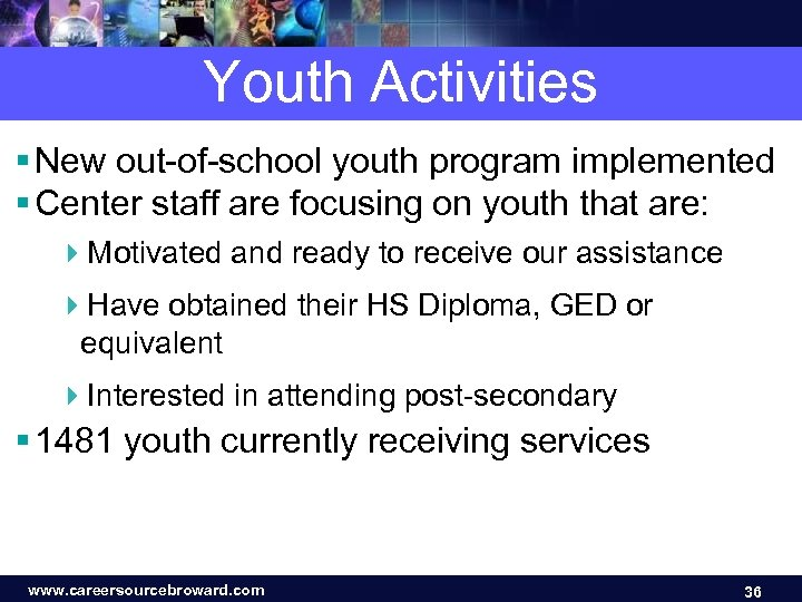 Youth Activities § New out-of-school youth program implemented § Center staff are focusing on