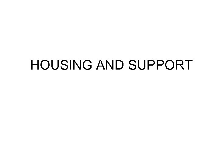HOUSING AND SUPPORT