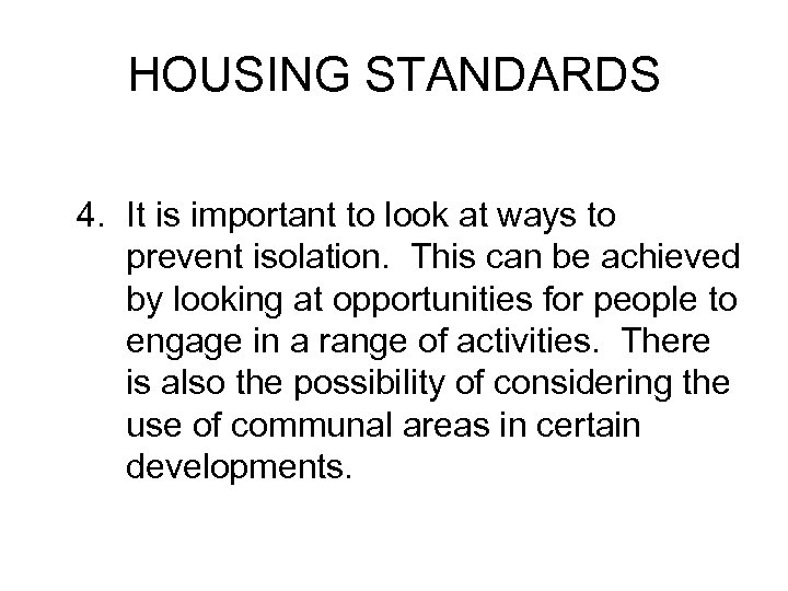 HOUSING STANDARDS 4. It is important to look at ways to prevent isolation. This