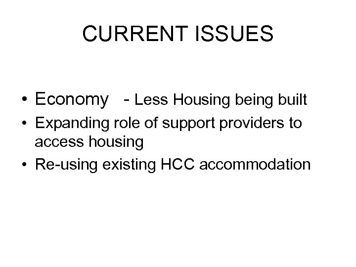 CURRENT ISSUES • Economy - Less Housing being built • Expanding role of support