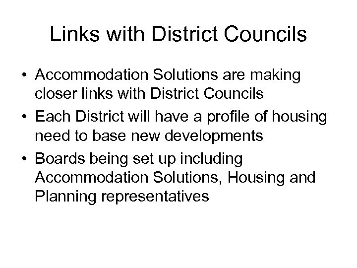 Links with District Councils • Accommodation Solutions are making closer links with District Councils