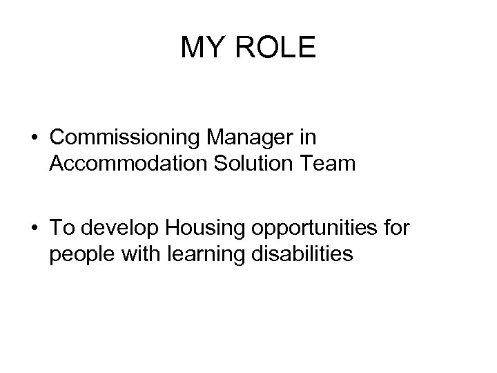 MY ROLE • Commissioning Manager in Accommodation Solution Team • To develop Housing opportunities