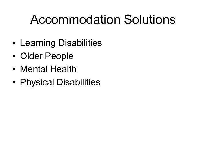 Accommodation Solutions • • Learning Disabilities Older People Mental Health Physical Disabilities