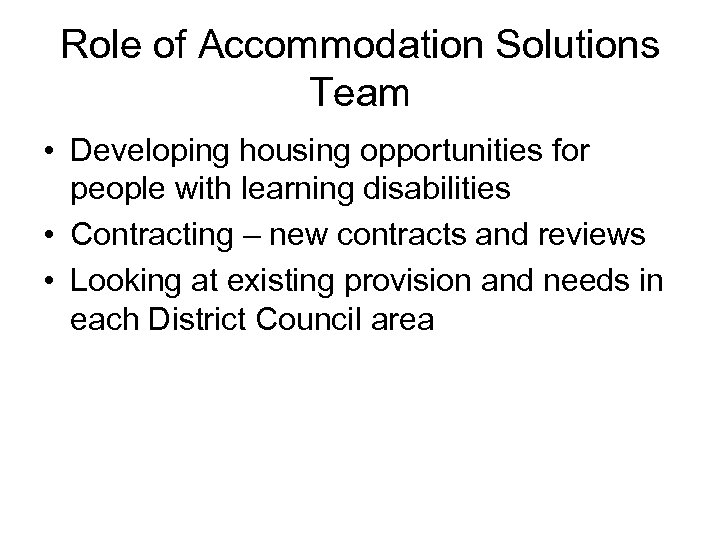 Role of Accommodation Solutions Team • Developing housing opportunities for people with learning disabilities