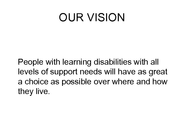 OUR VISION People with learning disabilities with all levels of support needs will have