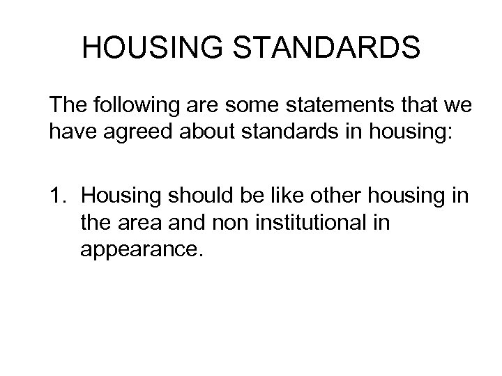 HOUSING STANDARDS The following are some statements that we have agreed about standards in