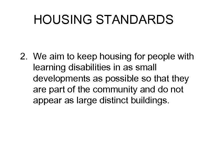 HOUSING STANDARDS 2. We aim to keep housing for people with learning disabilities in