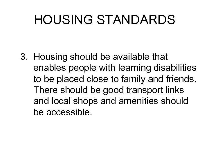 HOUSING STANDARDS 3. Housing should be available that enables people with learning disabilities to