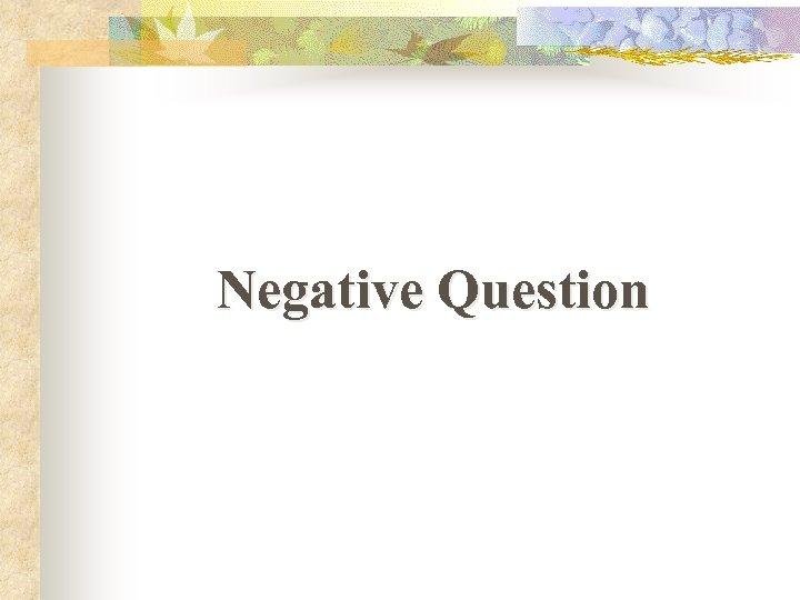 Negative Question