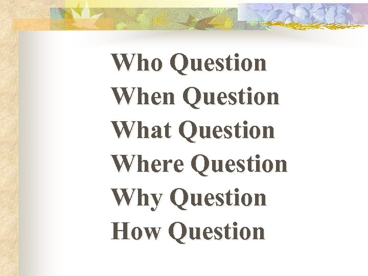 Who Question When Question What Question Where Question Why Question How Question