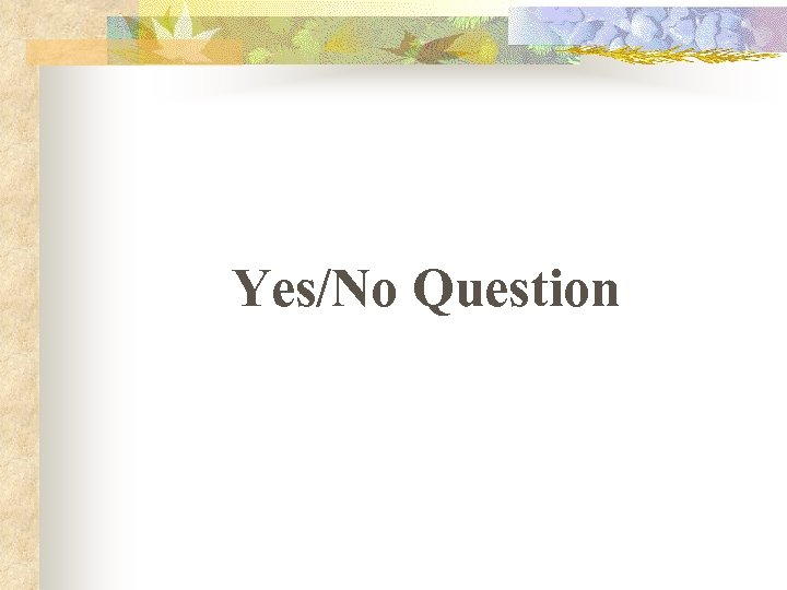 Yes/No Question