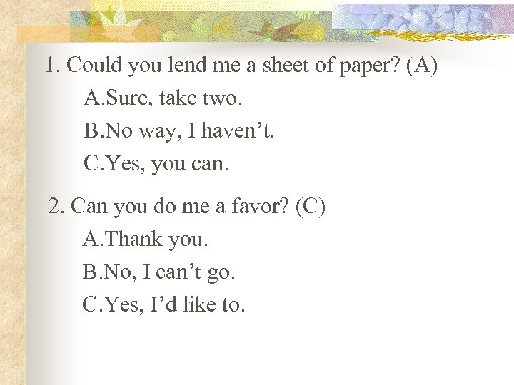 1. Could you lend me a sheet of paper? (A) A. Sure, take two.