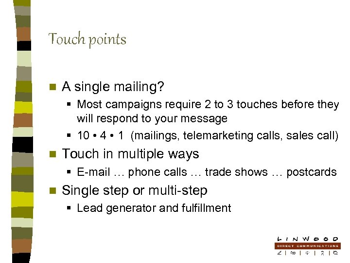 Touch points n A single mailing? § Most campaigns require 2 to 3 touches