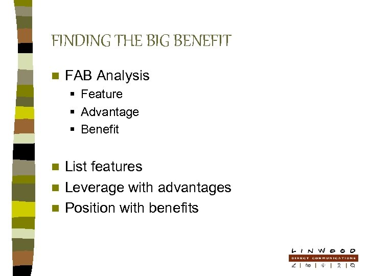 FINDING THE BIG BENEFIT n FAB Analysis § Feature § Advantage § Benefit List