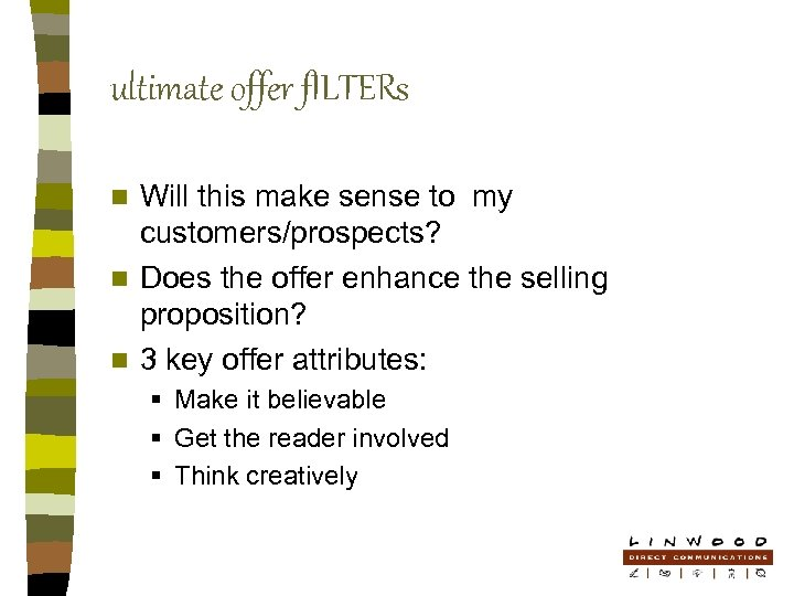 ultimate offer f. ILTERs Will this make sense to my customers/prospects? n Does the