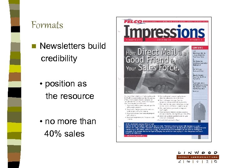 Formats n Newsletters build credibility • position as the resource • no more than