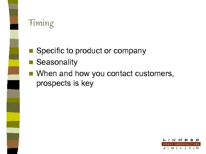 Timing Specific to product or company n Seasonality n When and how you contact