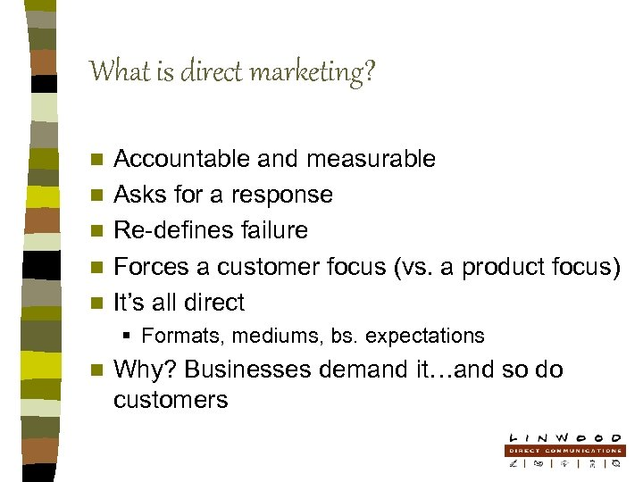 What is direct marketing? n n n Accountable and measurable Asks for a response