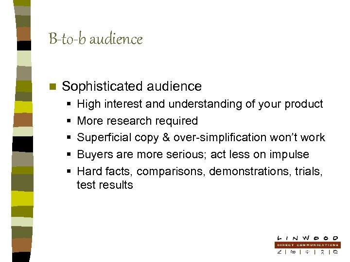 B-to-b audience n Sophisticated audience § § § High interest and understanding of your