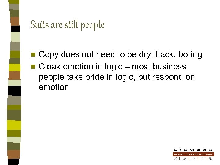 Suits are still people Copy does not need to be dry, hack, boring n