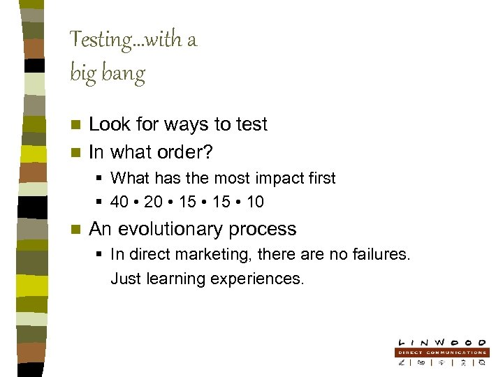 Testing…with a big bang Look for ways to test n In what order? n