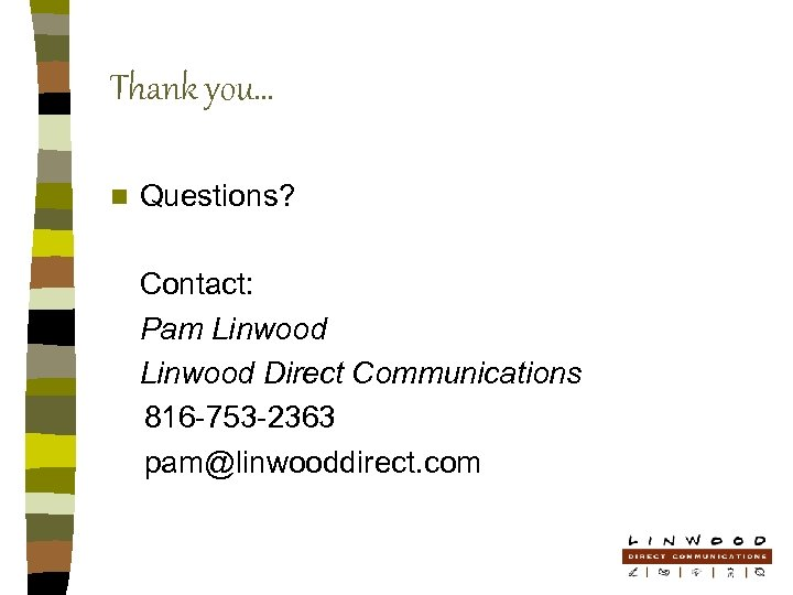 Thank you… n Questions? Contact: Pam Linwood Direct Communications 816 -753 -2363 pam@linwooddirect. com