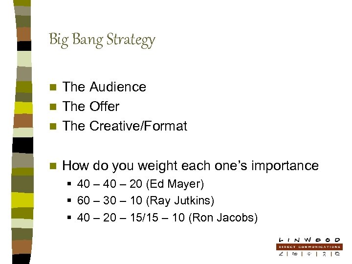 Big Bang Strategy The Audience n The Offer n The Creative/Format n n How