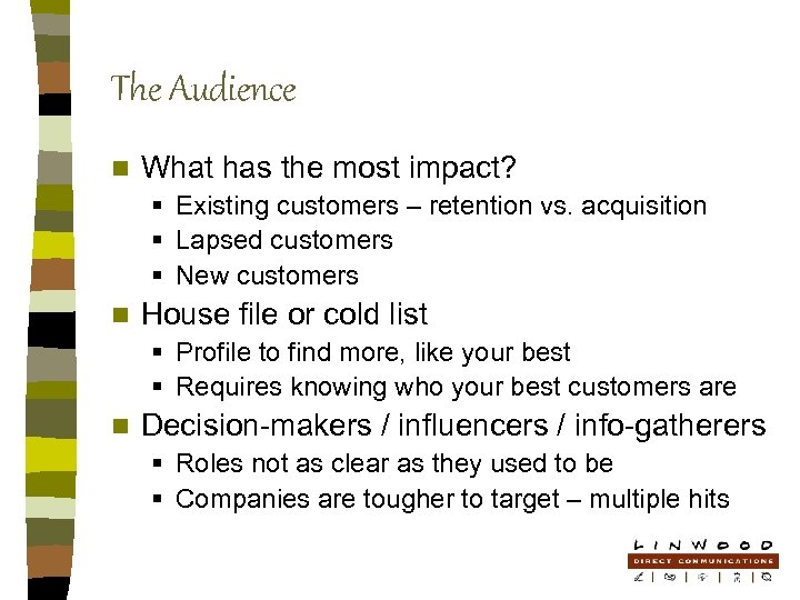 The Audience n What has the most impact? § Existing customers – retention vs.