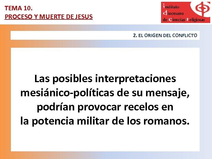 TEMA 10. PROCESO Y MUERTE DE JESUS 2. EL ORIGEN DEL CONFLICTO Las posibles