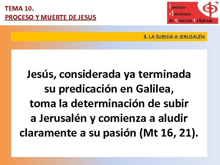 TEMA 10. PROCESO Y MUERTE DE JESUS 3. LA SUBIDA A JERUSALÉN Jesús, considerada
