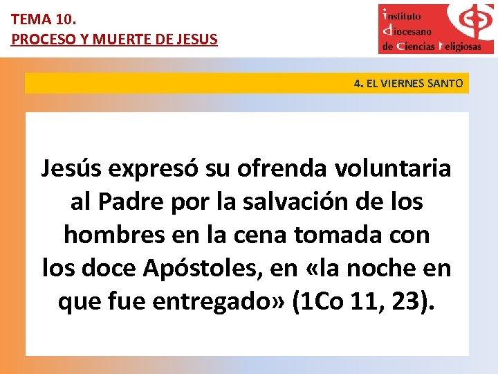 TEMA 10. PROCESO Y MUERTE DE JESUS 4. EL VIERNES SANTO Jesús expresó su